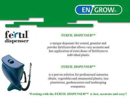 FERTIL DISPENSER™ a unique dispenser for coated, granular and powder fertilizers that allows very accurate and fast application of extra doses of fertilizers.