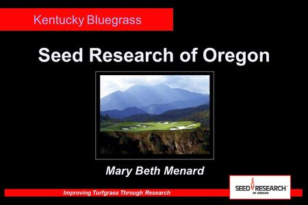 Improving Turfgrass Through Research Seed Research of Oregon Kentucky Bluegrass Mary Beth Menard.