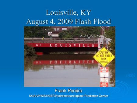 Louisville, KY August 4, 2009 Flash Flood Frank Pereira NOAA/NWS/NCEP/Hydrometeorological Prediction Center.