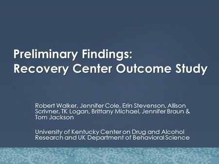 Preliminary Findings: Recovery Center Outcome Study