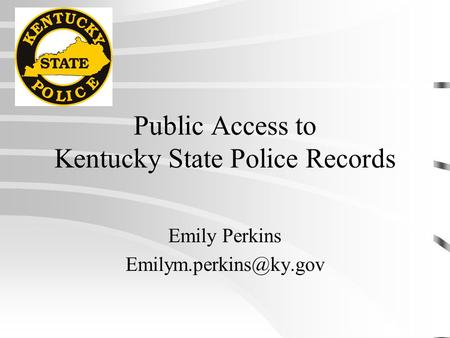 Public Access to Kentucky State Police Records Emily Perkins