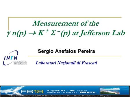 Measurement of the  n(p)  K +   (p) at Jefferson Lab Sergio Anefalos Pereira Laboratori Nazionali di Frascati.