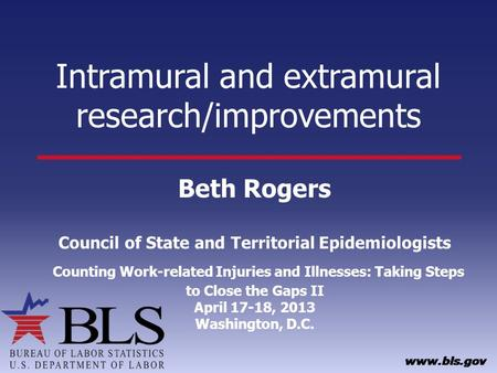 Intramural and extramural research/improvements Beth Rogers Council of State and Territorial Epidemiologists Counting Work-related Injuries and Illnesses: