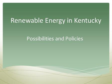 Renewable Energy in Kentucky Possibilities and Policies.