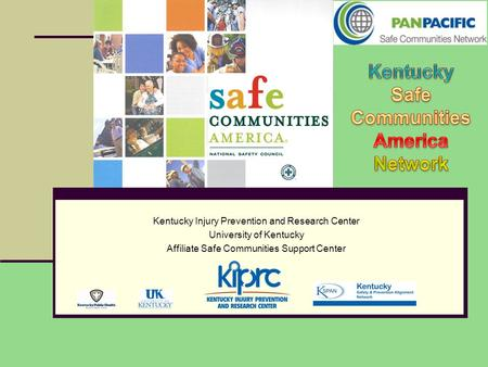 Kentucky Injury Prevention and Research Center University of Kentucky Affiliate Safe Communities Support Center.