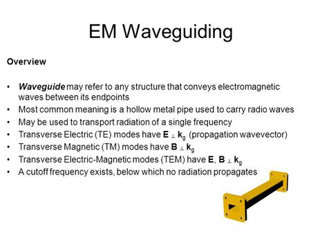 EM Waveguiding Overview Waveguide may refer to any structure that conveys electromagnetic waves between its endpoints Most common meaning is a hollow metal.