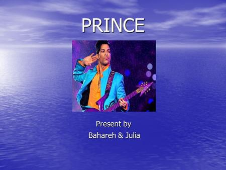 PRINCE Present by Present by Bahareh & Julia Bahareh & Julia.