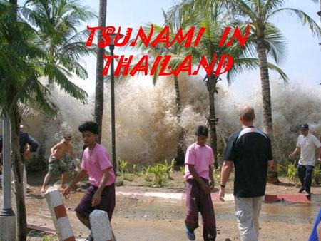 TSUNAMI IN THAILAND. DISASTER An earthquake happened in the sea of Thailand in the 26 of December of 2004. Later a very big tsunami hit Thailand with.