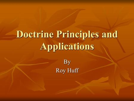 Doctrine Principles and Applications By Roy Huff.