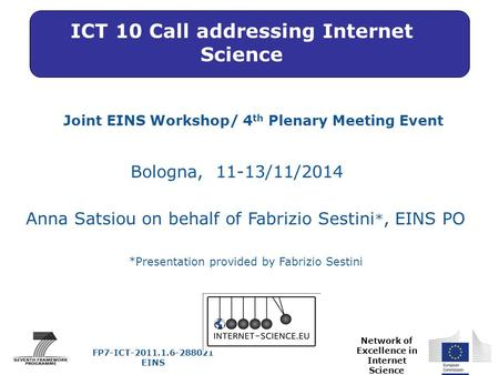 Network of Excellence in Internet Science Joint EINS Workshop/ 4 th Plenary Meeting Event Bologna, 11-13/11/2014 FP7-ICT-2011.1.6-288021 EINS Anna Satsiou.