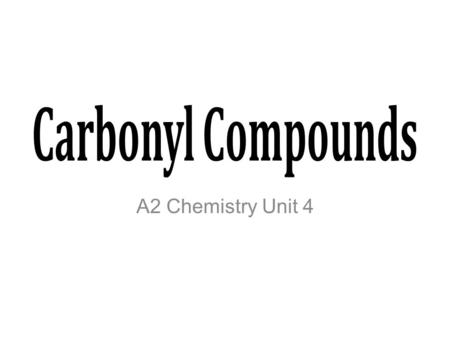 Carbonyl Compounds A2 Chemistry Unit 4.