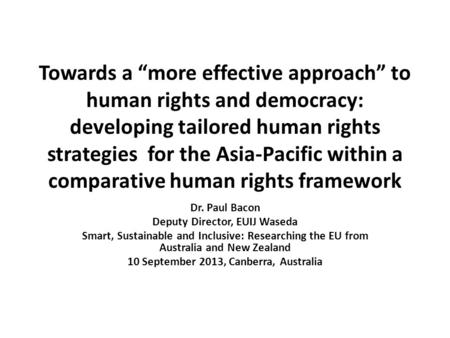 "Towards a ""more effective approach"" to human rights and democracy: developing tailored human rights strategies for the Asia-Pacific within a comparative."