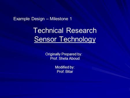 Technical Research Sensor Technology Originally Prepared by: Prof. Shela Aboud Modified by: Prof. Bitar Example Design – Milestone 1.