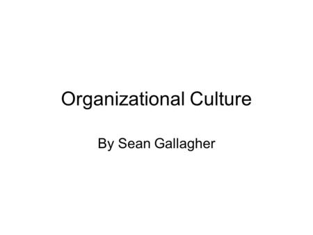 Organizational Culture By Sean Gallagher. Review National Culture Acquired knowledge that people use to interpret experience and generate social behavior.