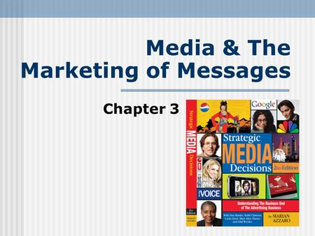 Media & The Marketing of Messages Chapter 3. Media Speak Media Building Blocks Strengths & Weaknesses Building The Media Plan Today we'll cover … Media.