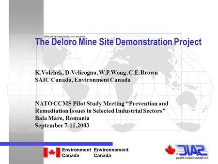 "The Deloro Mine Site Demonstration Project K.Volchek, D.Velicogna, W.P.Wong, C.E.Brown SAIC Canada, Environment Canada NATO CCMS Pilot Study Meeting ""Prevention."