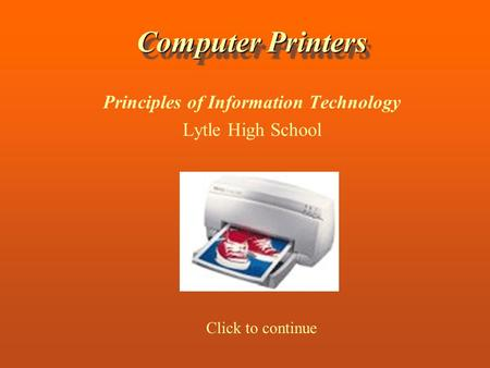 Computer Printers Principles of Information Technology Lytle High School Click to continue.