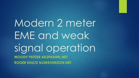 Modern 2 meter EME and weak signal operation WOODY PEITZER ROGER SHULTZ