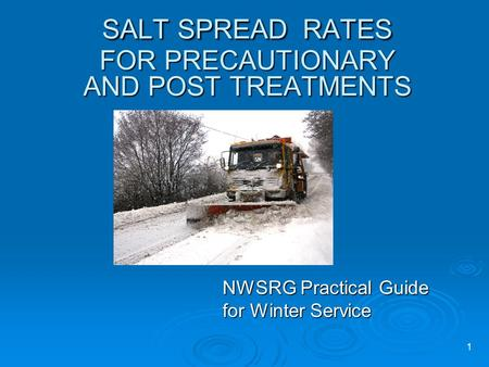 1 SALT SPREAD RATES FOR PRECAUTIONARY AND POST TREATMENTS NWSRG Practical Guide for Winter Service.