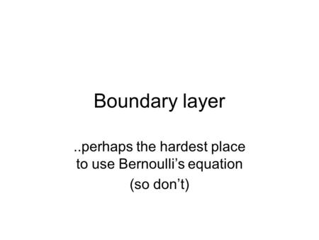 ..perhaps the hardest place to use Bernoulli's equation (so don't)