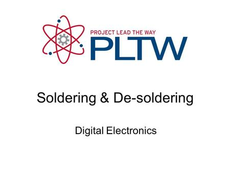 Digital Electronics Soldering & De-soldering. 2 This presentation will… Review the tools needed to solder and de-solder electronic components. Demonstrate.