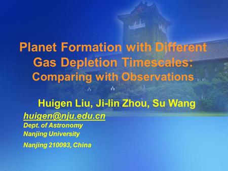 Planet Formation with Different Gas Depletion Timescales: Comparing with Observations Huigen Liu, Ji-lin Zhou, Su Wang Dept. of Astronomy.