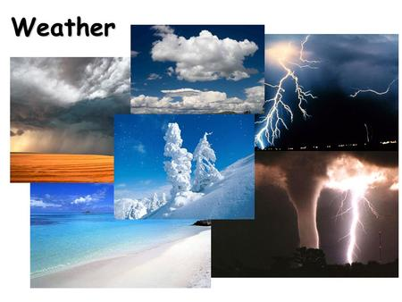 Weather. Weather Weather Vocabulary Blizzard / flurries / Sleet / hail / snow thunder/ lightening Winter / Spring / Summer / Fall Ice / icy / cool / chilly.