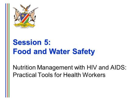Session 5: Food and Water Safety Nutrition Management with HIV and AIDS: Practical Tools for Health Workers.