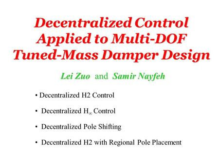 Decentralized Control Applied to Multi-DOF Tuned-Mass Damper Design Decentralized H2 Control Decentralized H  Control Decentralized Pole Shifting Decentralized.