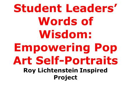 Student Leaders' Words of Wisdom: Empowering Pop Art Self-Portraits Roy Lichtenstein Inspired Project.
