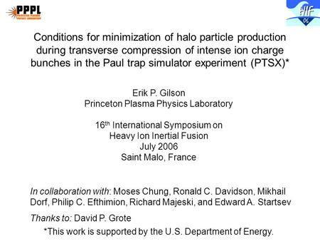Erik P. Gilson Princeton Plasma Physics Laboratory 16 th International Symposium on Heavy Ion Inertial Fusion July 2006 Saint Malo, France *This work is.