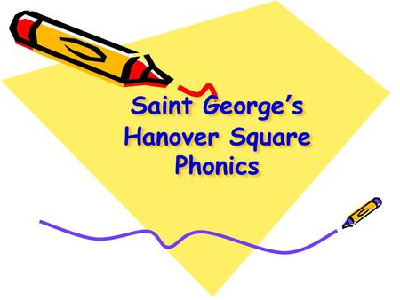 Saint George's Hanover Square Phonics. What is phonics and how can I help my child at home?