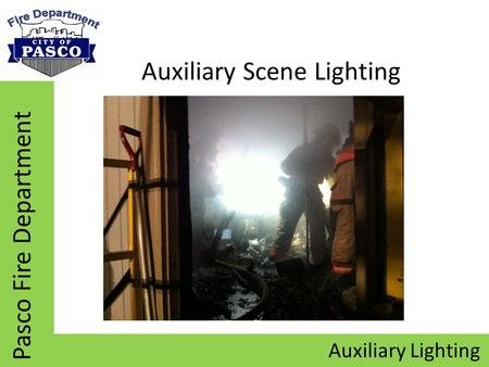 Auxiliary Lighting Pasco Fire Department Auxiliary Scene Lighting.