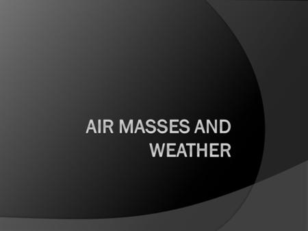 Air Masses and Weather.