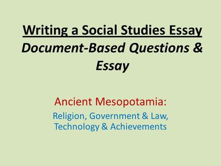 Writing a Social Studies Essay Document-Based Questions & Essay