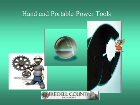 Hand and Portable Power Tools Hazard Recognition.. Inspect tools daily Tool Fits Job.