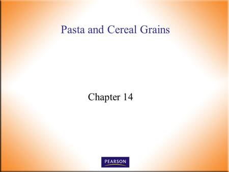 Pasta and Cereal Grains Chapter 14. Introductory Foods, 13 th ed. Bennion and Scheule © 2010 Pearson Higher Education, Upper Saddle River, NJ 07458. All.