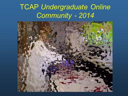 TCAP Undergraduate Online Community - 2014. Welcome! You need a headset to be heard. If you don't have one, use the chat-box. To set up your headset: