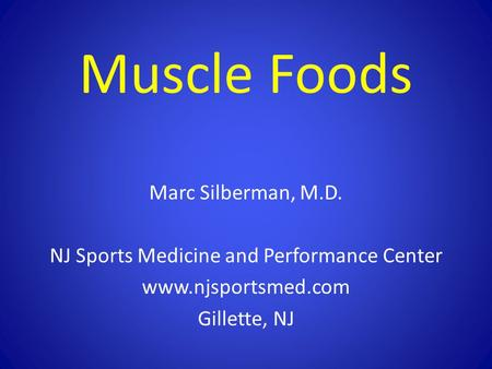 Muscle Foods Marc Silberman, M.D. NJ Sports Medicine and Performance Center www.njsportsmed.com Gillette, NJ.