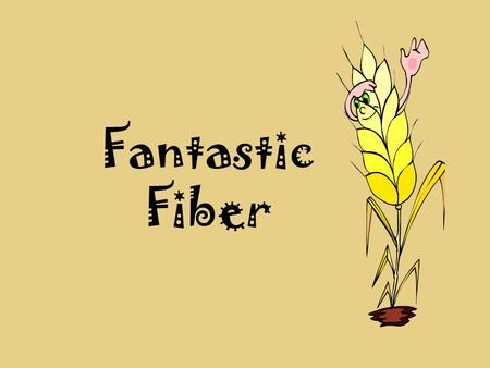 Fantastic Fiber. What's So Good About Fiber? Fiber is also known as bulk or roughage. It helps promote digestion of food, as well as elimination of waste.