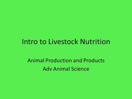 Intro to Livestock Nutrition Animal Production and Products Adv Animal Science.
