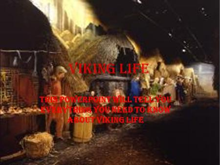 Viking Life This PowerPoint will tell you everything you need to know about Viking life.