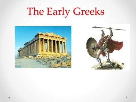 The Early Greeks. Loo king Back, Looking Ahead In the earlier chapters, you learned about Mesopotamia and Egypt. These civilizations grew up in great.