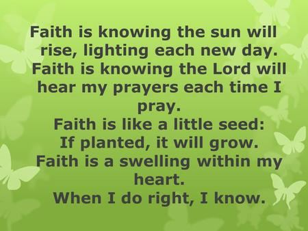 Faith is knowing the sun will rise, lighting each new day