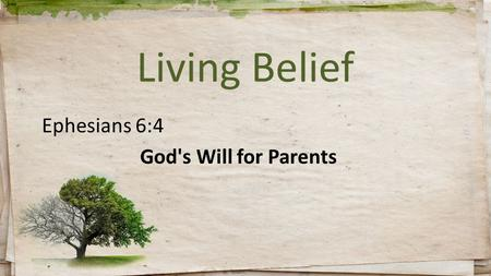 Living Belief Ephesians 6:4 God's Will for Parents.