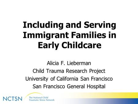 Alicia F. Lieberman Child Trauma Research Project University of California San Francisco San Francisco General Hospital Including and Serving Immigrant.