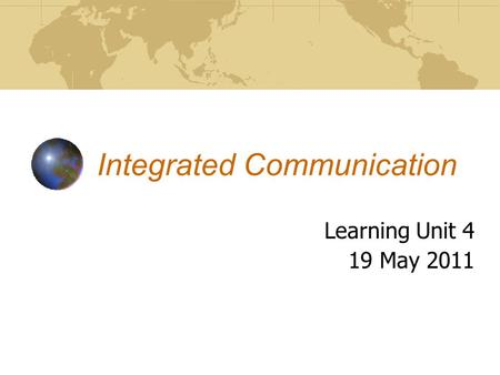 Integrated Communication Learning Unit 4 19 May 2011.
