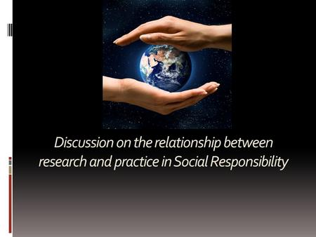 Discussion on the relationship between research and practice in Social Responsibility.