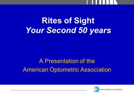 Rites of Sight Your Second 50 years A Presentation of the American Optometric Association.