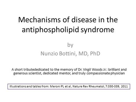Mechanisms of disease in the antiphospholipid syndrome A short tributededicated to the memory of Dr. Virgil Woods Jr.: brilliant and generous scientist,